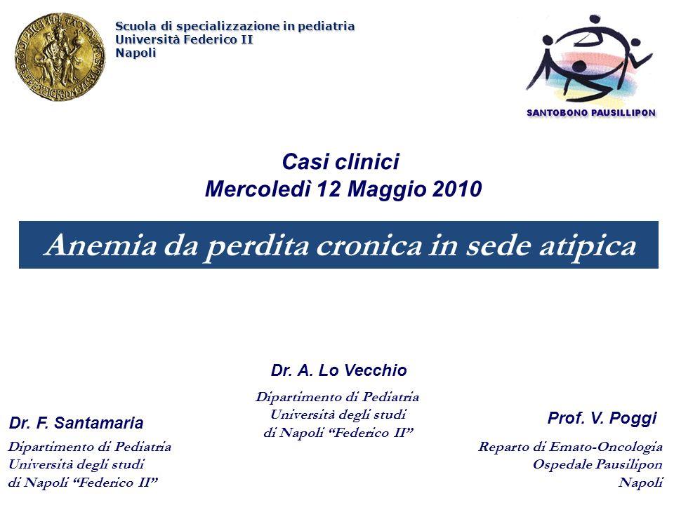 Dipartimento di Pediatria Università degli studi di Napoli Federico II Anemia da perdita cronica in sede atipica Casi clinici Mercoledì 12 Maggio 2010