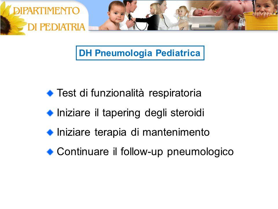 Test di funzionalità respiratoria Iniziare il tapering degli steroidi Iniziare terapia di mantenimento Continuare il follow-up pneumologico DH Pneumol