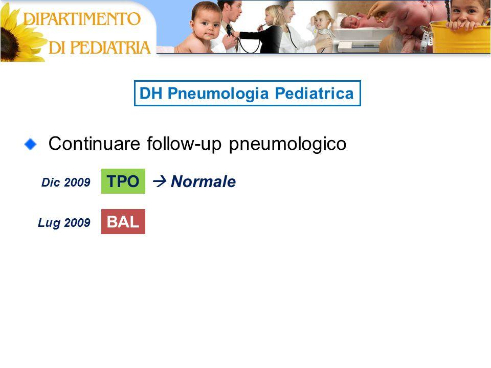 DH Pneumologia Pediatrica Continuare follow-up pneumologico TPO Dic 2009 Normale BAL Lug 2009