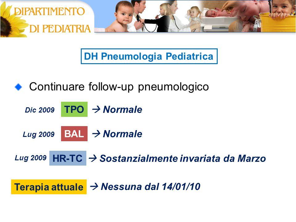 DH Pneumologia Pediatrica Continuare follow-up pneumologico Terapia attuale TPO Dic 2009 Normale Nessuna dal 14/01/10 HR-TC Sostanzialmente invariata