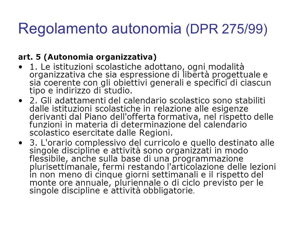 Regolamento autonomia (DPR 275/99) art. 5 (Autonomia organizzativa) 1. Le istituzioni scolastiche adottano, ogni modalità organizzativa che sia espres