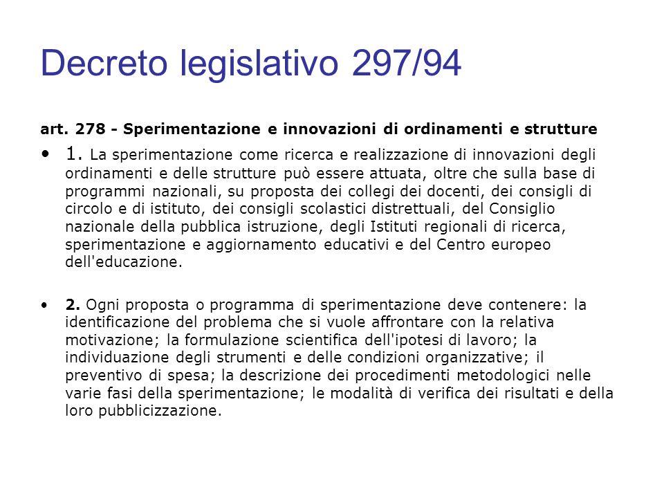 Decreto legislativo 297/94 art. 278 - Sperimentazione e innovazioni di ordinamenti e strutture 1. La sperimentazione come ricerca e realizzazione di i