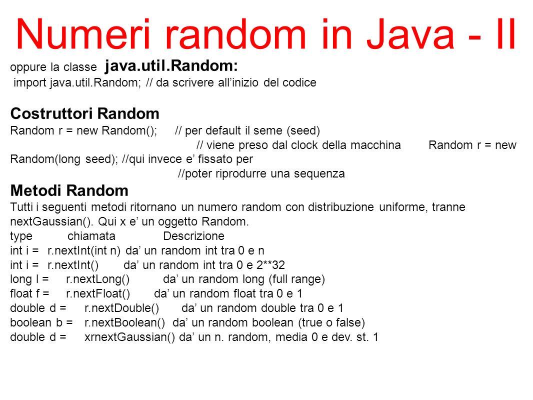 oppure la classe java.util.Random: import java.util.Random; // da scrivere allinizio del codice Costruttori Random Random r = new Random(); // per def