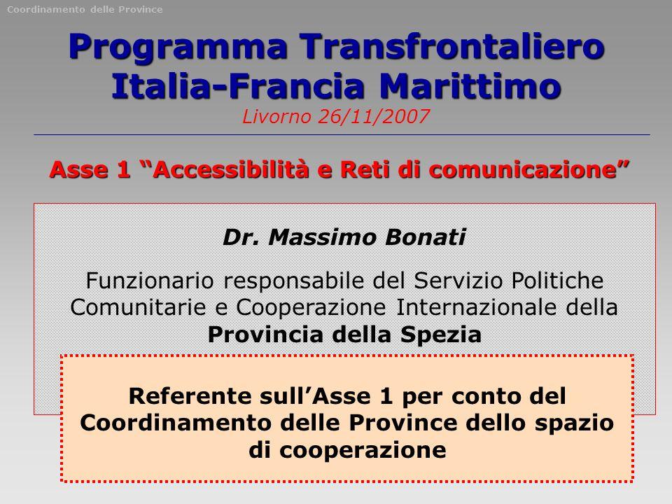 Programma Transfrontaliero Italia-Francia Marittimo Programma Transfrontaliero Italia-Francia Marittimo Livorno 26/11/2007 Asse 1 Accessibilità e Reti di comunicazione Dr.