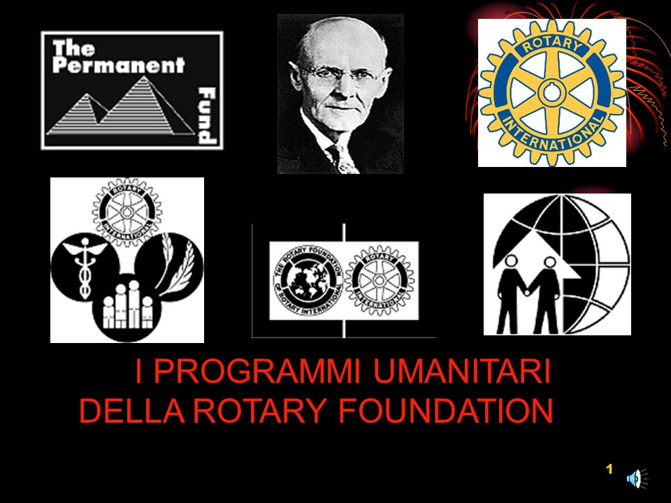 1 I PROGRAMMI UMANITARI DELLA ROTARY FOUNDATION