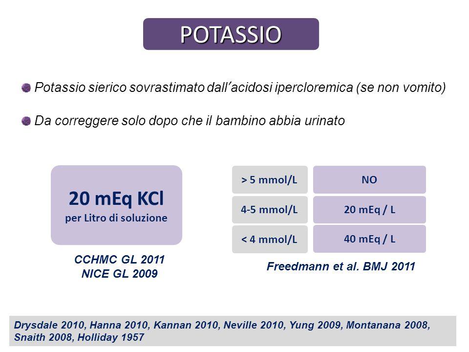POTASSIO Potassio sierico sovrastimato dallacidosi ipercloremica (se non vomito) Da correggere solo dopo che il bambino abbia urinato Drysdale 2010, H