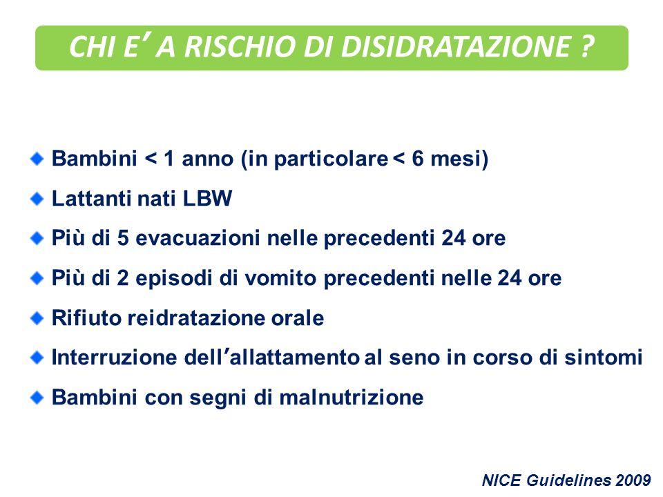 CHI E A RISCHIO DI DISIDRATAZIONE ? Bambini < 1 anno (in particolare < 6 mesi) Lattanti nati LBW Più di 5 evacuazioni nelle precedenti 24 ore Più di 2