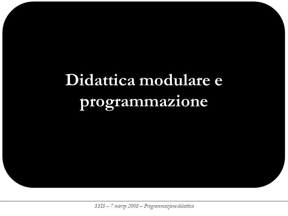 Didattica modulare e programmazione SSIS – 7 marzo 2008 – Programmazione didattica