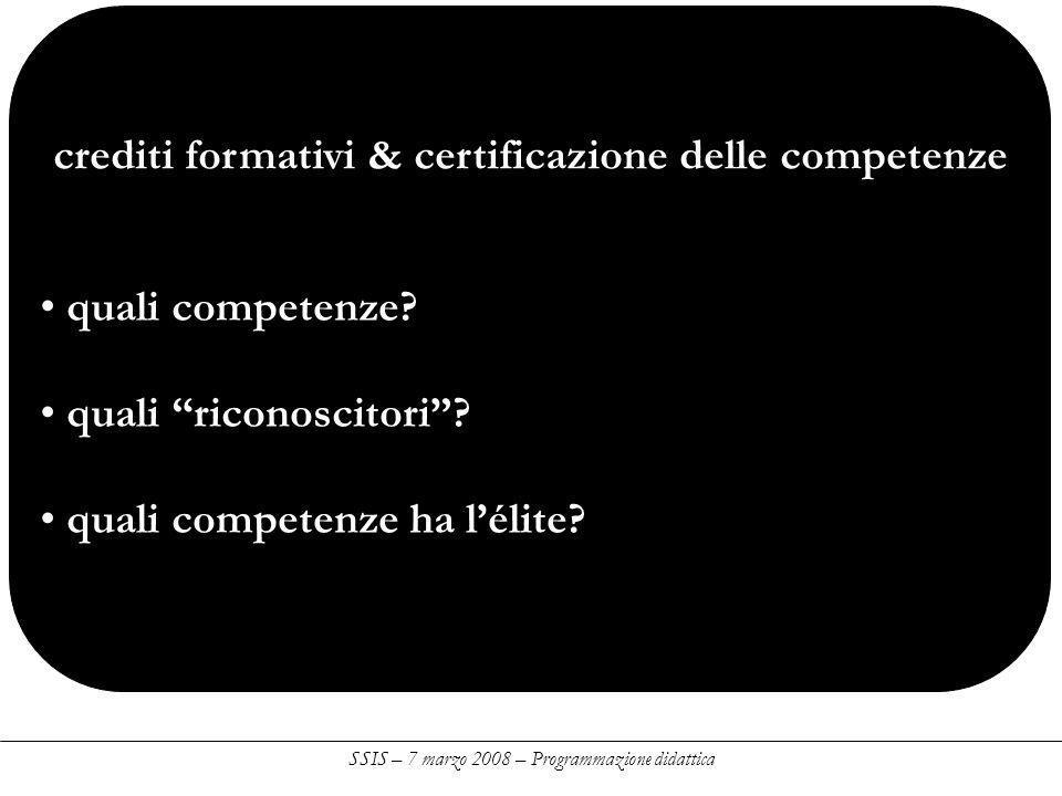 SSIS – 7 marzo 2008 – Programmazione didattica crediti formativi & certificazione delle competenze quali competenze.