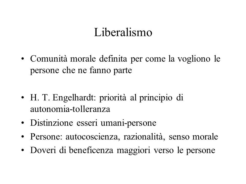 Liberalismo Comunità morale definita per come la vogliono le persone che ne fanno parte H. T. Engelhardt: priorità al principio di autonomia-tolleranz