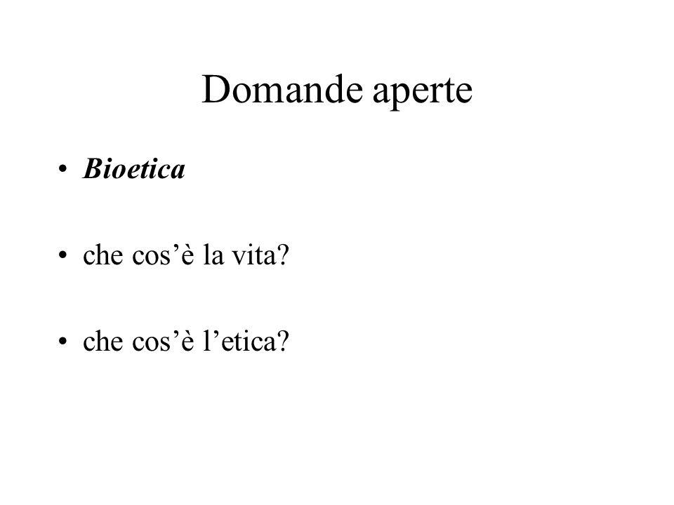 Domande aperte Bioetica che cosè la vita? che cosè letica?