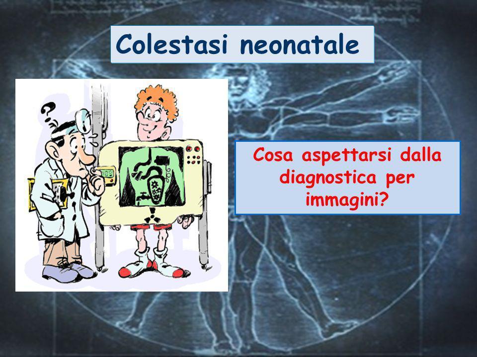 Colestasi neonatale Cosa aspettarsi dalla diagnostica per immagini?