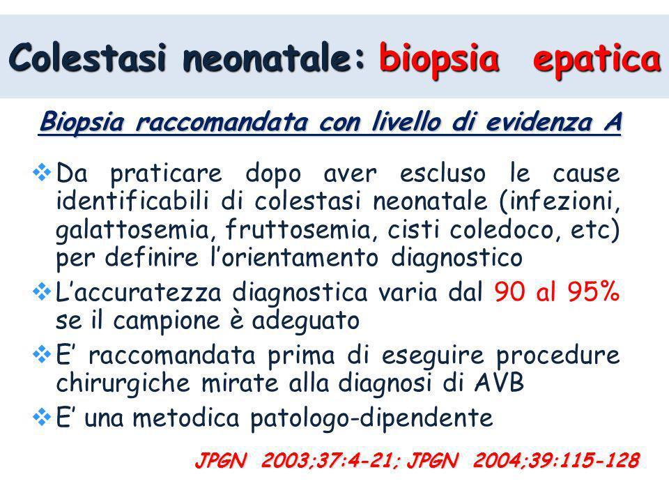 Colestasi neonatale: biopsia epatica Da praticare dopo aver escluso le cause identificabili di colestasi neonatale (infezioni, galattosemia, fruttosem