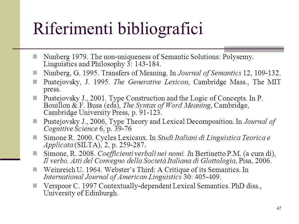 47 Riferimenti bibliografici Nunberg 1979. The non-uniqueness of Semantic Solutions: Polysemy. Linguistics and Philosophy 3: 143-184. Nunberg, G. 1995
