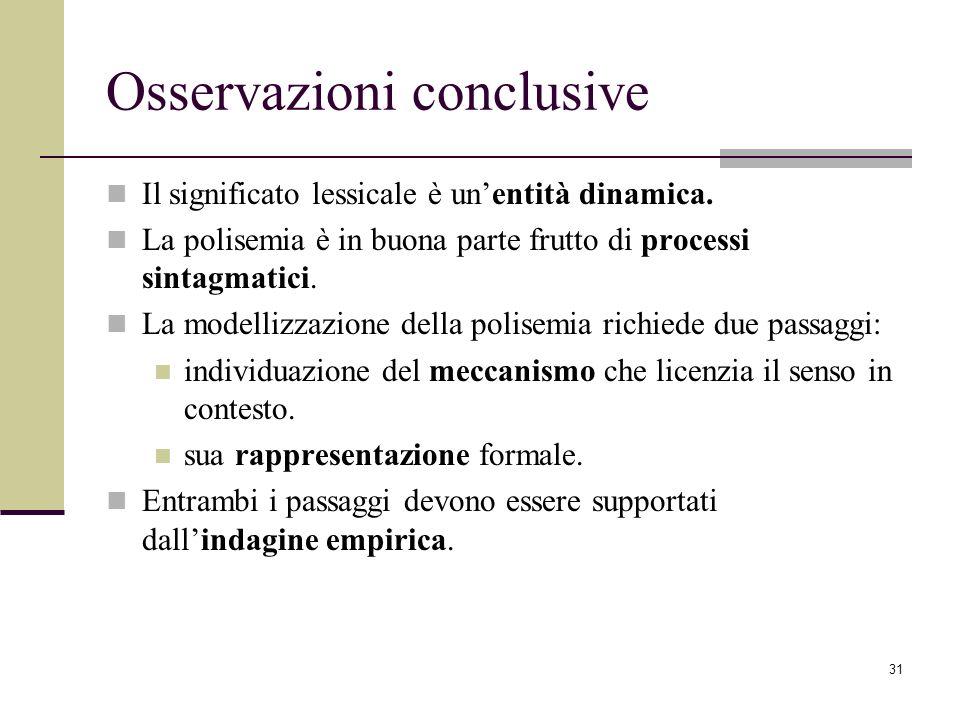 31 Osservazioni conclusive Il significato lessicale è unentità dinamica. La polisemia è in buona parte frutto di processi sintagmatici. La modellizzaz