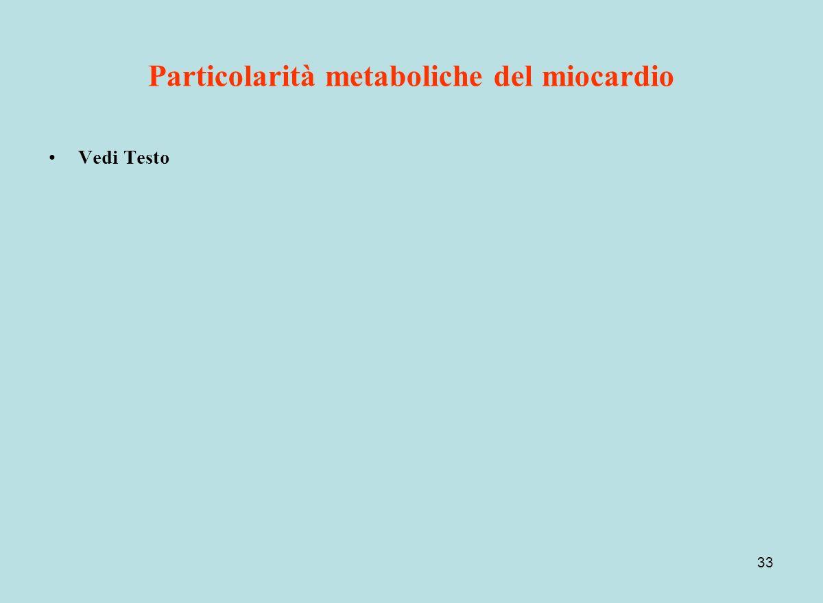 33 Particolarità metaboliche del miocardio Vedi Testo