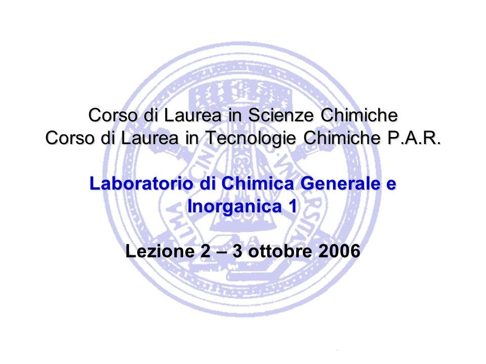 Corso di Laurea in Scienze Chimiche Corso di Laurea in Tecnologie Chimiche P.A.R. Laboratorio di Chimica Generale e Inorganica 1 Corso di Laurea in Sc