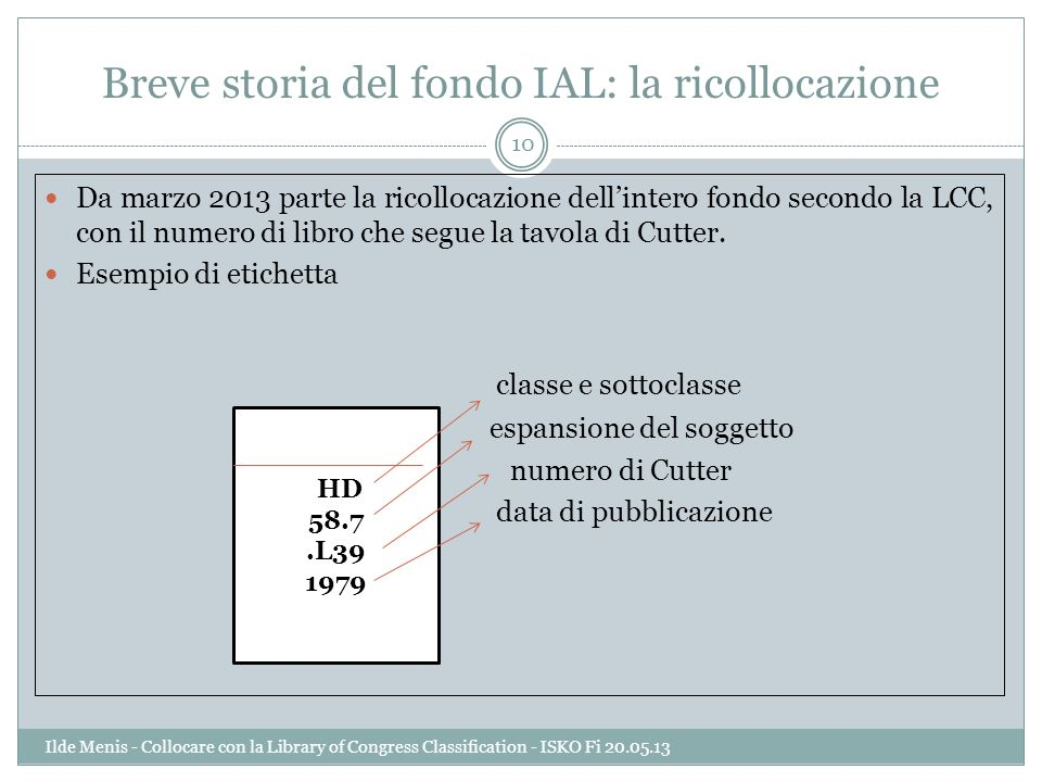 Breve storia del fondo IAL: la ricollocazione Da marzo 2013 parte la ricollocazione dellintero fondo secondo la LCC, con il numero di libro che segue