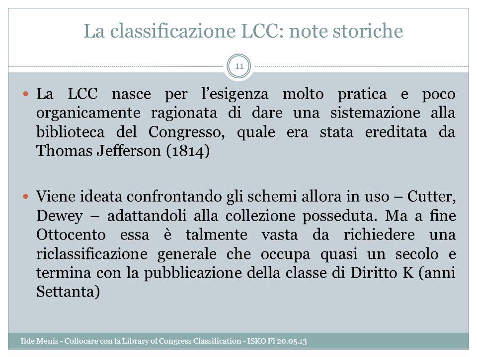 La classificazione LCC: note storiche La LCC nasce per lesigenza molto pratica e poco organicamente ragionata di dare una sistemazione alla biblioteca