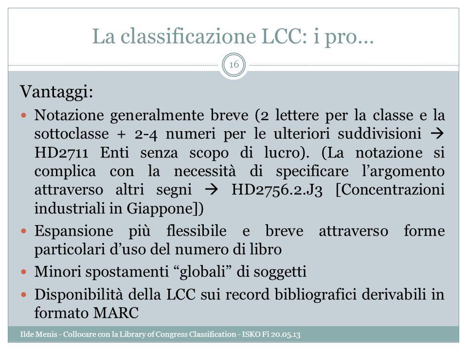 La classificazione LCC: i pro… Vantaggi: Notazione generalmente breve (2 lettere per la classe e la sottoclasse + 2-4 numeri per le ulteriori suddivis