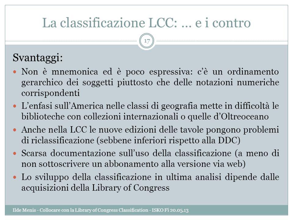 La classificazione LCC: … e i contro Svantaggi: Non è mnemonica ed è poco espressiva: cè un ordinamento gerarchico dei soggetti piuttosto che delle no