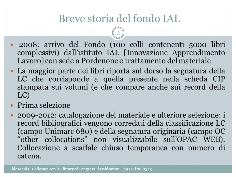 La segnatura originaria (scarsamente visibile) E quella provvisoria a catena 4 Ilde Menis - Collocare con la Library of Congress Classification - ISKO Fi 20.05.13