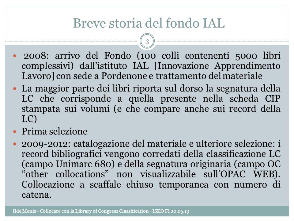 Breve storia del fondo IAL 2008: arrivo del Fondo (100 colli contenenti 5000 libri complessivi) dallistituto IAL [Innovazione Apprendimento Lavoro] co