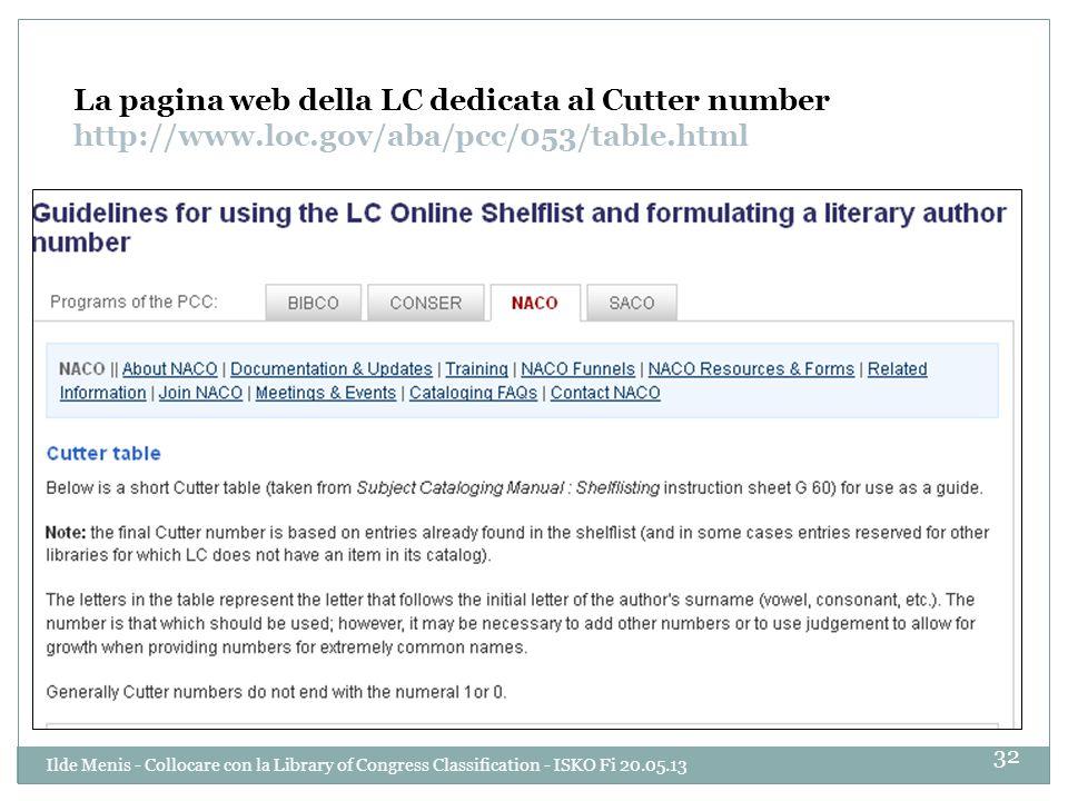 La pagina web della LC dedicata al Cutter number http://www.loc.gov/aba/pcc/053/table.html 32 Ilde Menis - Collocare con la Library of Congress Classi