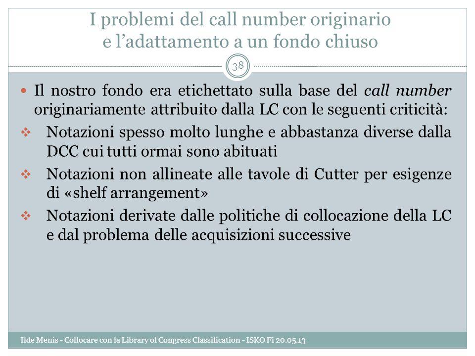 I problemi del call number originario e ladattamento a un fondo chiuso Il nostro fondo era etichettato sulla base del call number originariamente attr