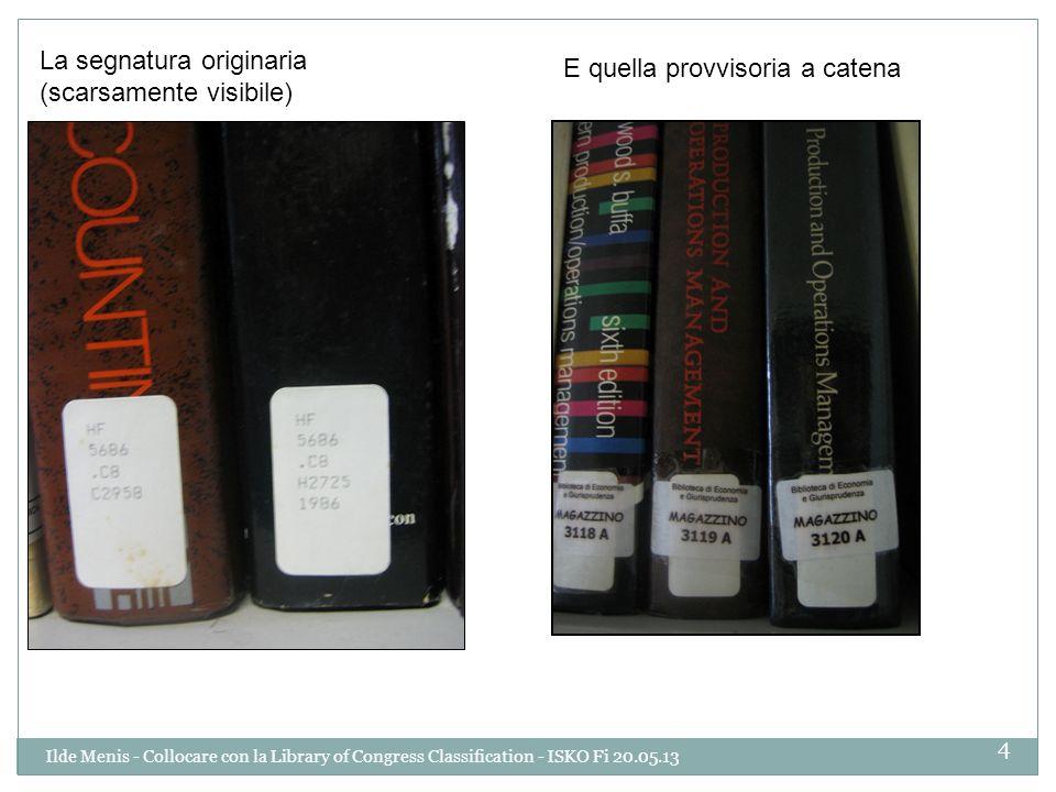 La segnatura originaria (scarsamente visibile) E quella provvisoria a catena 4 Ilde Menis - Collocare con la Library of Congress Classification - ISKO