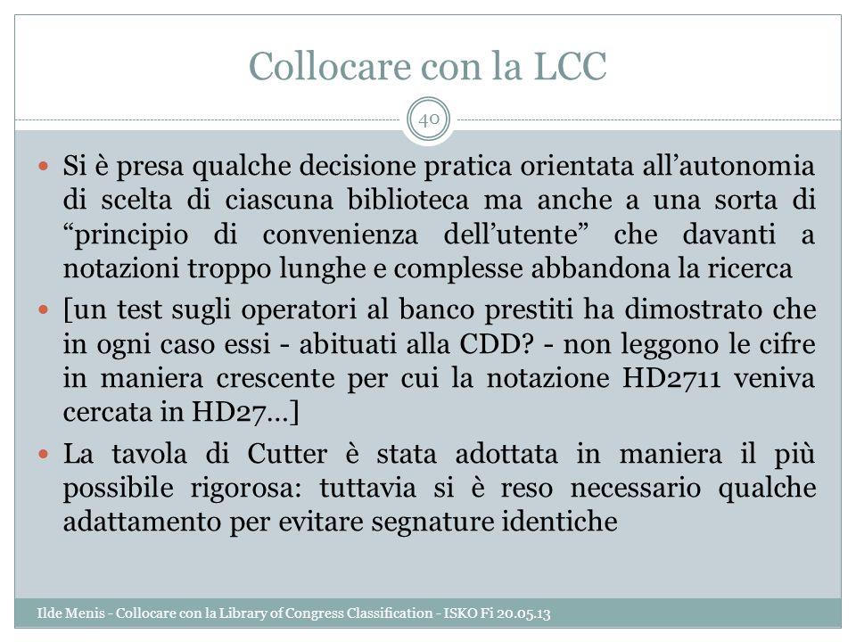 Collocare con la LCC Si è presa qualche decisione pratica orientata allautonomia di scelta di ciascuna biblioteca ma anche a una sorta di principio di