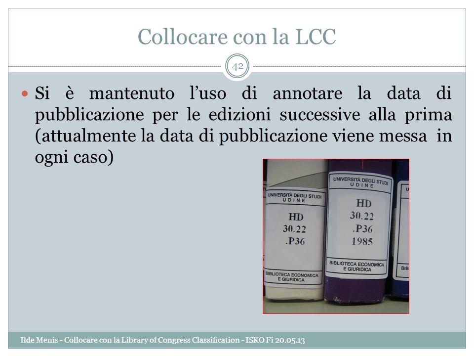 Collocare con la LCC Si è mantenuto luso di annotare la data di pubblicazione per le edizioni successive alla prima (attualmente la data di pubblicazi