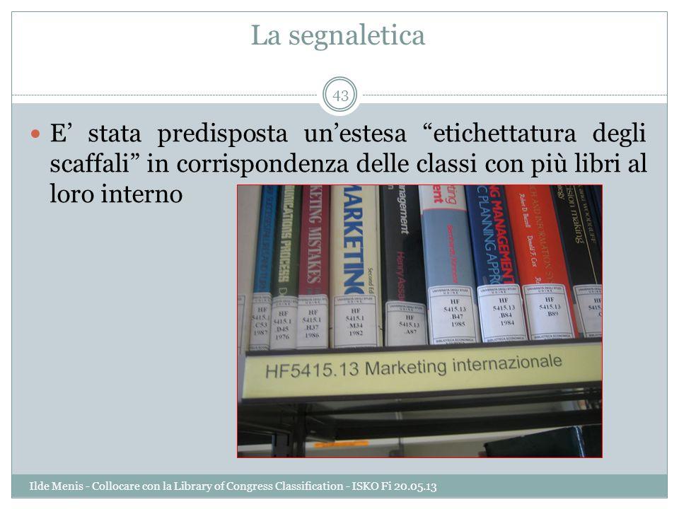 La segnaletica E stata predisposta unestesa etichettatura degli scaffali in corrispondenza delle classi con più libri al loro interno 43 Ilde Menis -