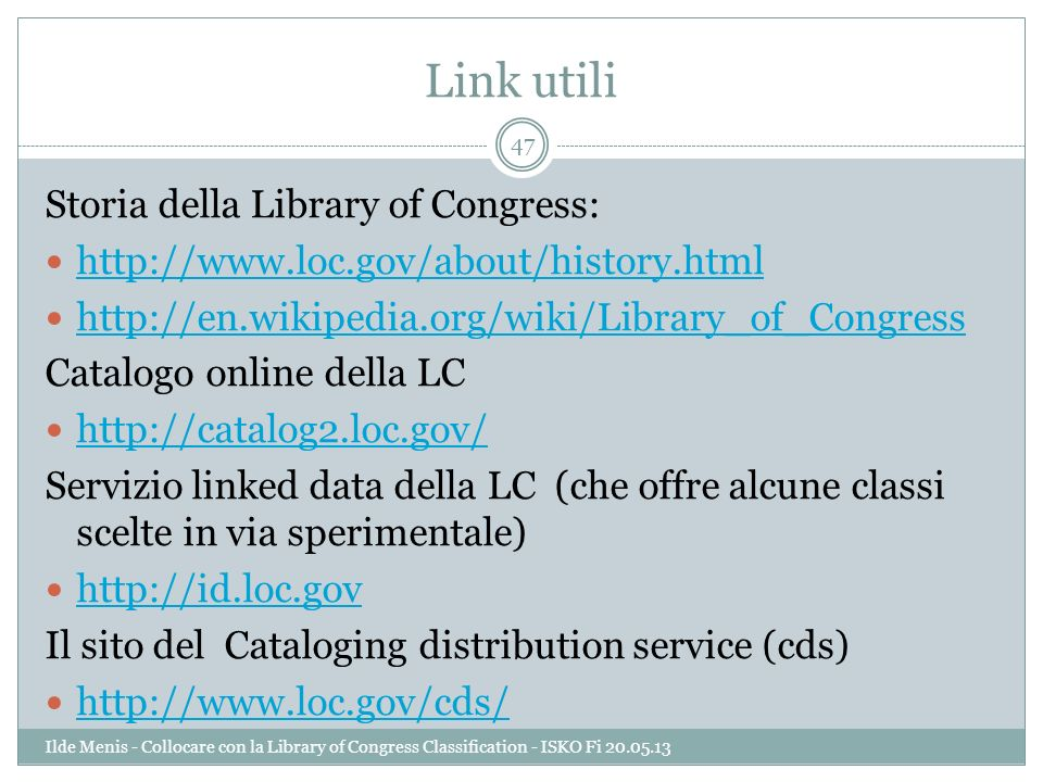 Link utili Storia della Library of Congress: http://www.loc.gov/about/history.html http://en.wikipedia.org/wiki/Library_of_Congress Catalogo online de