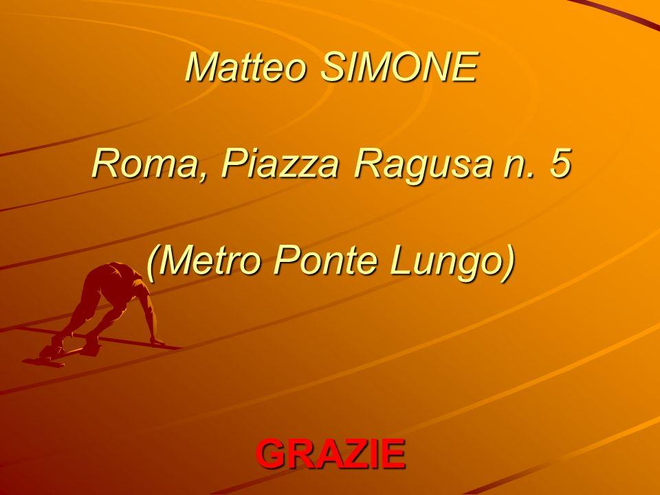 Matteo SIMONE Roma, Piazza Ragusa n. 5 (Metro Ponte Lungo) GRAZIE