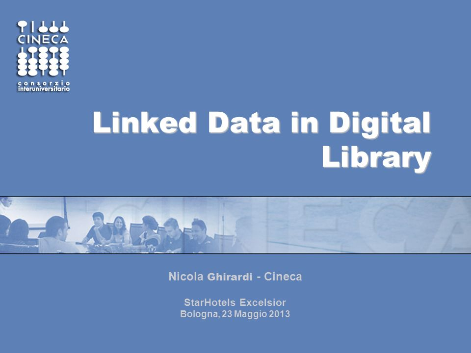 Linked Data in Digital Library Nicola Ghirardi - Cineca StarHotels Excelsior Bologna, 23 Maggio 2013
