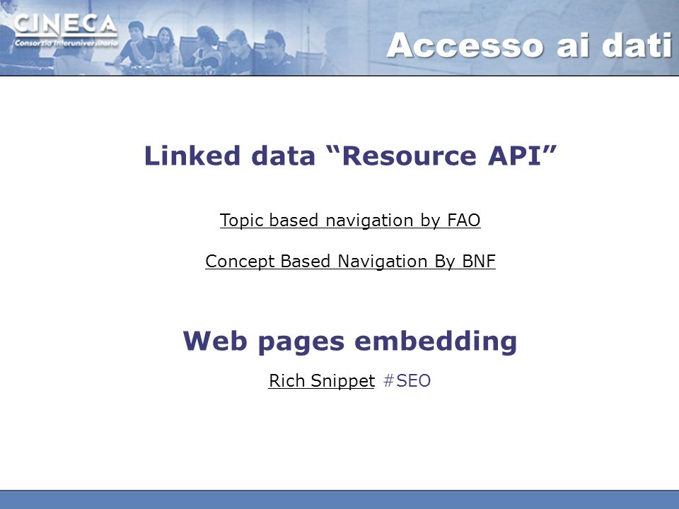 Linked data Resource API Topic based navigation by FAO Concept Based Navigation By BNF Web pages embedding Rich SnippetRich Snippet #SEO Accesso ai dati