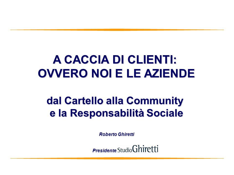 1 A CACCIA DI CLIENTI: OVVERO NOI E LE AZIENDE dal Cartello alla Community e la Responsabilità Sociale Roberto Ghiretti Presidente