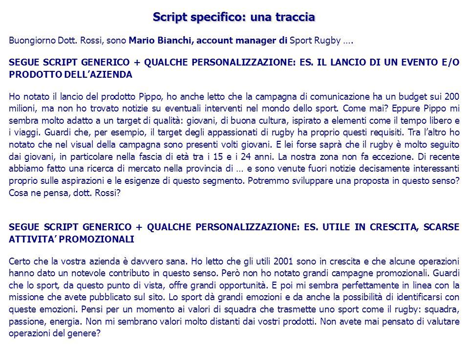 Script specifico: una traccia Buongiorno Dott. Rossi, sono Mario Bianchi, account manager di Sport Rugby …. SEGUE SCRIPT GENERICO + QUALCHE PERSONALIZ