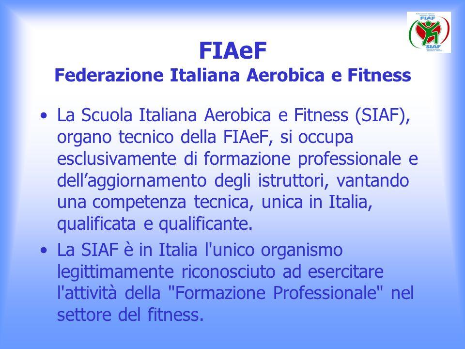 FIAeF Federazione Italiana Aerobica e Fitness La Scuola Italiana Aerobica e Fitness (SIAF), organo tecnico della FIAeF, si occupa esclusivamente di fo