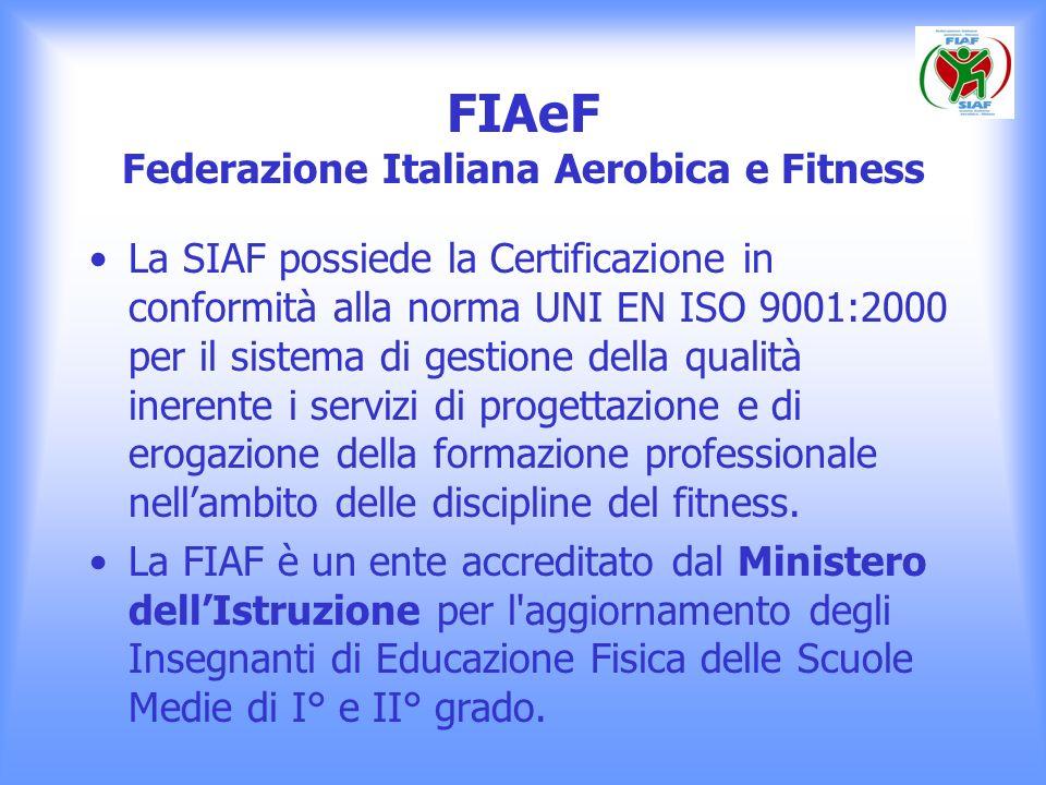FIAeF Federazione Italiana Aerobica e Fitness La SIAF possiede la Certificazione in conformità alla norma UNI EN ISO 9001:2000 per il sistema di gesti