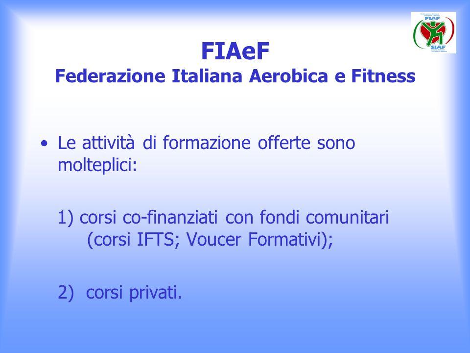 FIAeF Federazione Italiana Aerobica e Fitness Le attività di formazione offerte sono molteplici: 1) corsi co-finanziati con fondi comunitari (corsi IF