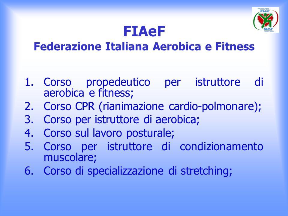 FIAeF Federazione Italiana Aerobica e Fitness 1.Corso propedeutico per istruttore di aerobica e fitness; 2.Corso CPR (rianimazione cardio-polmonare);