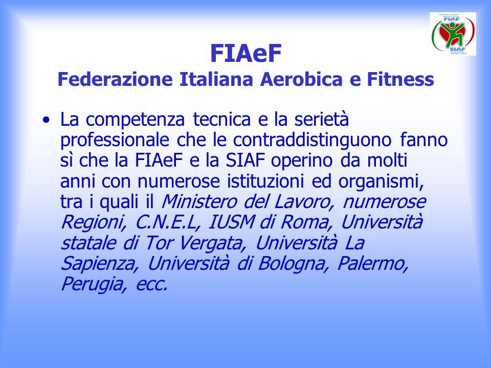 FIAeF Federazione Italiana Aerobica e Fitness La competenza tecnica e la serietà professionale che le contraddistinguono fanno sì che la FIAeF e la SI