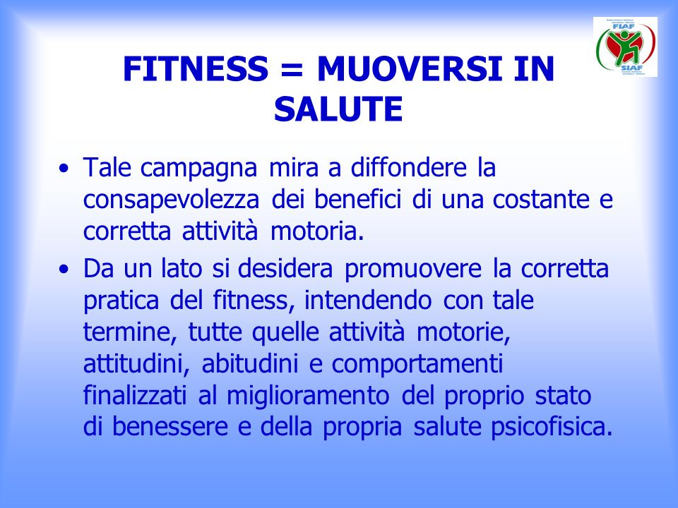 FITNESS = MUOVERSI IN SALUTE Tale campagna mira a diffondere la consapevolezza dei benefici di una costante e corretta attività motoria. Da un lato si