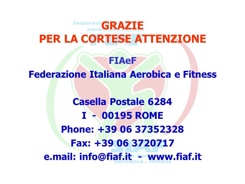 GRAZIE PER LA CORTESE ATTENZIONE FIAeF Federazione Italiana Aerobica e Fitness Casella Postale 6284 I - 00195 ROME Phone: +39 06 37352328 Fax: +39 06