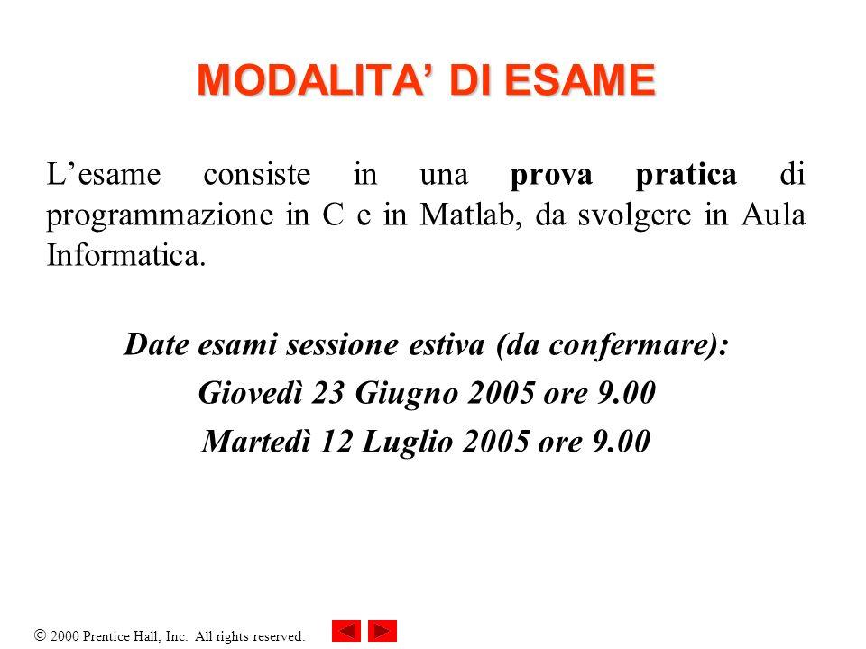 2000 Prentice Hall, Inc. All rights reserved. MODALITA DI ESAME Lesame consiste in una prova pratica di programmazione in C e in Matlab, da svolgere i