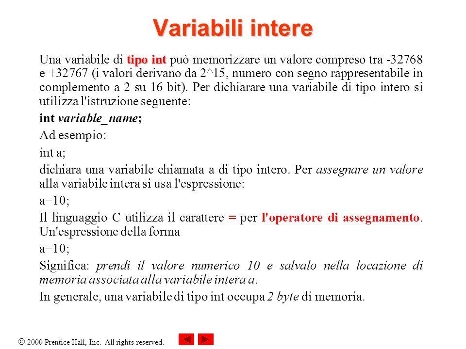 2000 Prentice Hall, Inc. All rights reserved. Variabili intere tipo int Una variabile di tipo int può memorizzare un valore compreso tra -32768 e +327