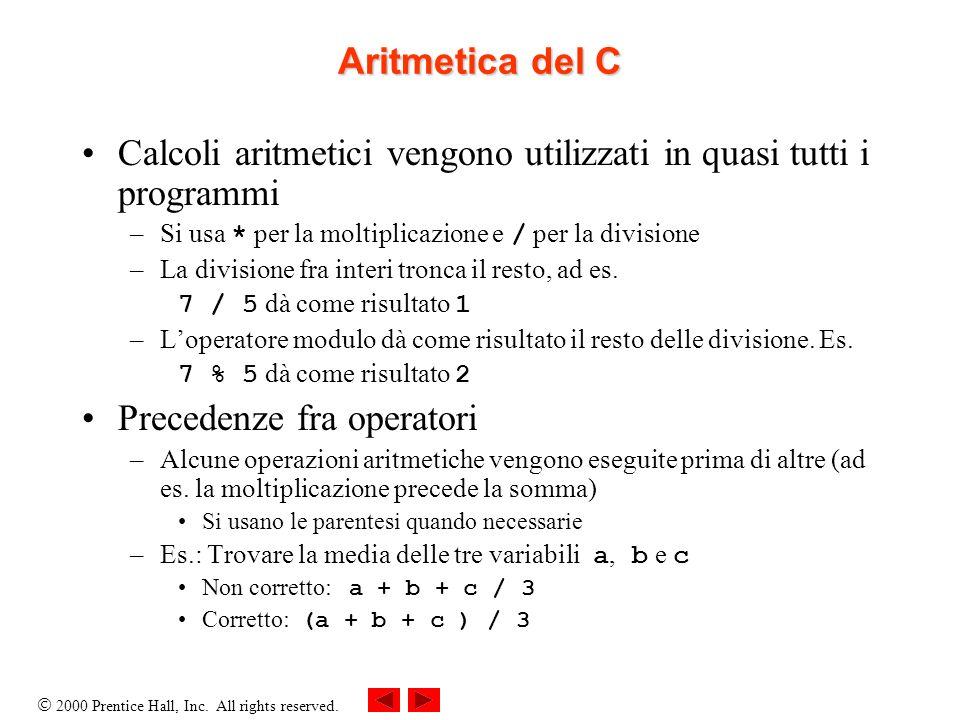 2000 Prentice Hall, Inc. All rights reserved. Aritmetica del C Calcoli aritmetici vengono utilizzati in quasi tutti i programmi –Si usa * per la molti