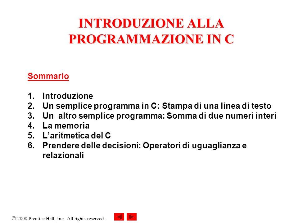 2000 Prentice Hall, Inc. All rights reserved. INTRODUZIONE ALLA PROGRAMMAZIONE IN C Sommario 1. Introduzione 2. Un semplice programma in C: Stampa di